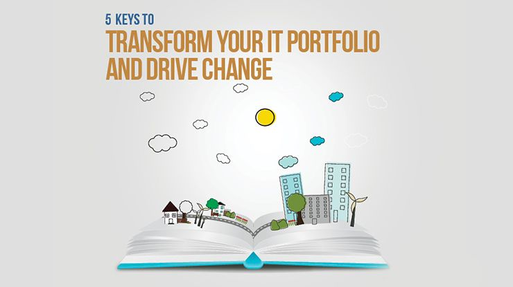 5 Keys to Transform your IT Portfolio and Drive Change